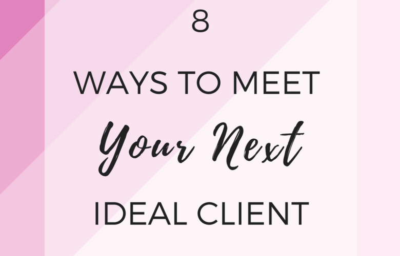 8 ways to meet your next ideal clients